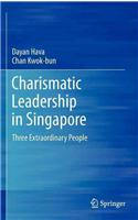 Charismatic Leadership in Singapore: Three Extraordinary People