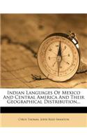 Indian Languages of Mexico and Central America and Their Geographical Distribution...