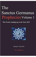 The Sanctus Germanus Prophecies Volume 1: The Events Leading Up to the Year 2012