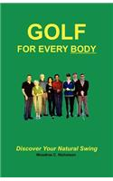 Golf for Every Body: Discover Your Natural Swing