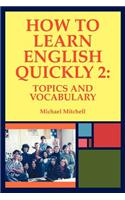 How to Learn English Quickly 2: Topics and Vocabulary