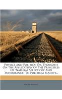 Physics and Politics: Or, Thoughts on the Application of the Principles of Natural Selection and Inheritance to Political Society...
