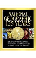 National Geographic: 125 Years: Legendary Photographs, Adventures, and Discoveries That Changed the World