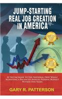 Jump-Starting Real Job Creation in America; At No Increase to the National Debt While Achieving a Balanced Annual Federal Budget Within Five Years