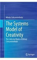The Systems Model of Creativity: The Collected Works of Mihaly Csikszentmihalyi