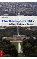 Demigod's City. a Short History of Kassel