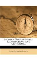 Modern German Music: Recollections and Criticisms...