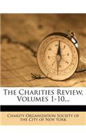 The Charities Review, Volumes 1-10...