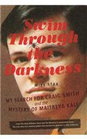 Swim Through the Darkness: My Search for Craig Smith and the Mystery of Maitreya Kali