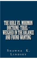 The Bible vs. Mormon Doctrine: Tekel - Weighed in the Balance and Found Wanting