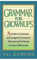 Grammar for Grownups: A Guide to Grammar and Usage for Everyone Who Has to Put Words on Paper Effectively