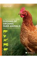 A Practical Guide to the Feeding of Organic Farm Animals: Pigs, Poultry, Cattle, Sheep and Goats