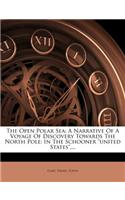 The Open Polar Sea: A Narrative of a Voyage of Discovery Towards the North Pole: In the Schooner United States....