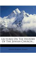 Lectures on the History of the Jewish Church...