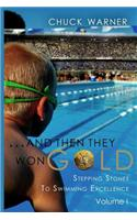 ...and Then They Won Gold: Stepping Stones to Swimming Excellence