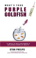 What's Your Purple Goldfish?: How to Win Customers and Influence Word of Mouth