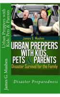 Urban Preppers with Kids, Pets & Parents: Disaster Survival for the Family