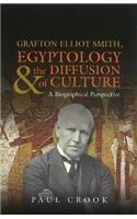 Grafton Elliot Smith, Egyptology and the Diffusion of Culture: A Biographical Perspective