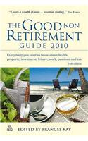 The Good Non Retirement Guide: Everything You Need to Know About Health, Property, Investment, Leisure, Work, Pensions and Tax: 2010
