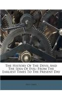 The History of the Devil and the Idea of Evil: From the Earliest Times to the Present Day