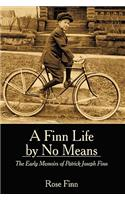 A Finn Life by No Means: The Early Memoirs of Patrick Joseph Finn