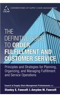 The Definitive Guide to Order Fulfillment and Customer Service: Principles and Strategies for Planning, Organizing, and Managing Fulfillment and Servi