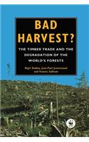 Bad Harvest: The Timber Trade and the Degradation of Global Forests
