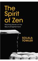 The Spirit of Zen: The Classic Teaching Stories on the Way to Enlightenment