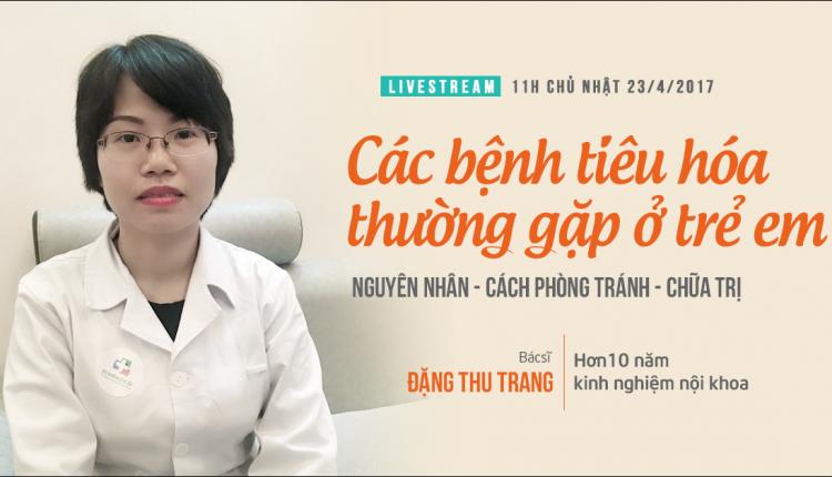 Livestream giải đáp về các bệnh tiêu hóa thường gặp ở trẻ với Bác sĩ Đặng Thu Trang