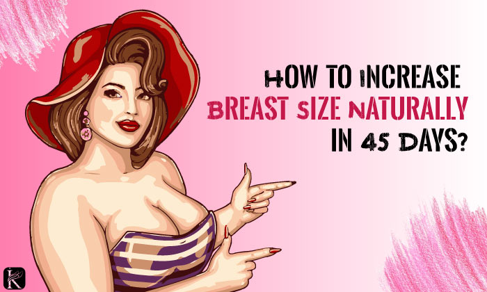 How to Increase Breast Size Naturally at Home (Results in 45 Days ...