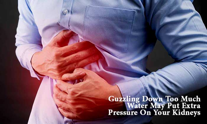 Guzzling Down Too Much Water May Put Extra Pressure On Your Kidneys