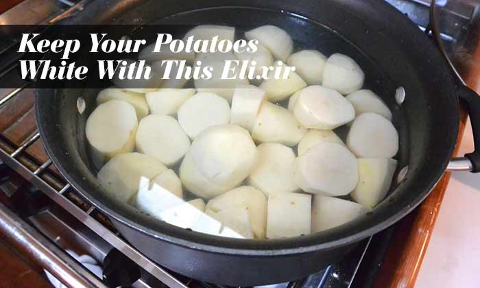 Keep Your Potatoes White With This Elixir