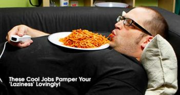 These Cool Jobs Pamper Your 'Laziness' Lovingly!