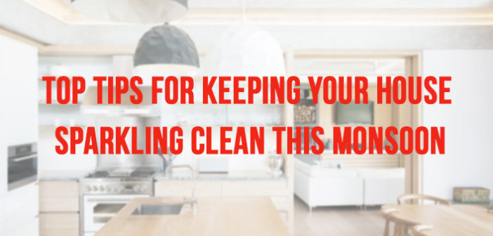 Super Easy Tips For Keeping Your House Sparkling Clean This Monsoon