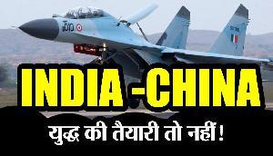 INDIA-CHINA , युद्ध की तैयारी तो नहीं!
