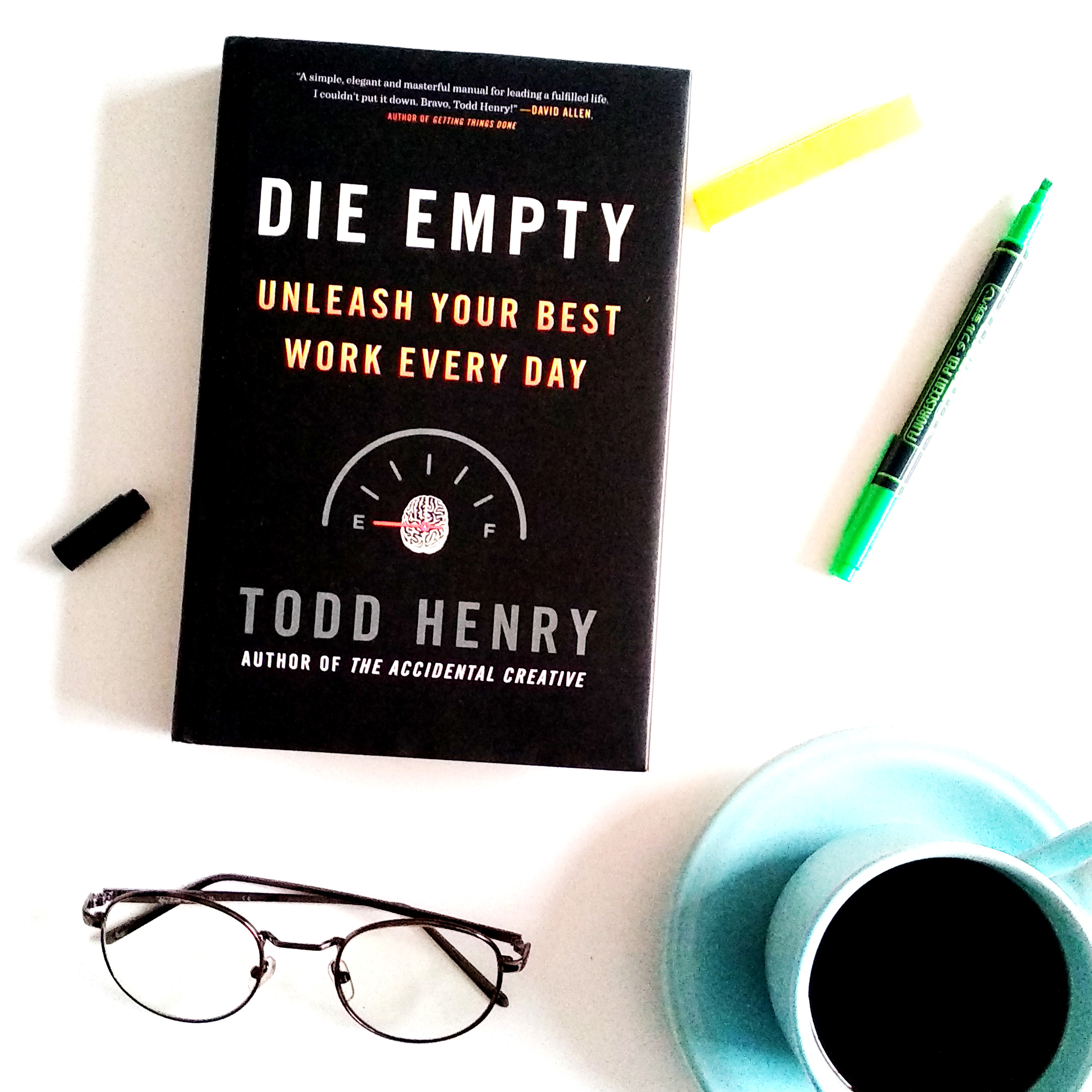 Die Empty Unleash Your Best Work Every Day