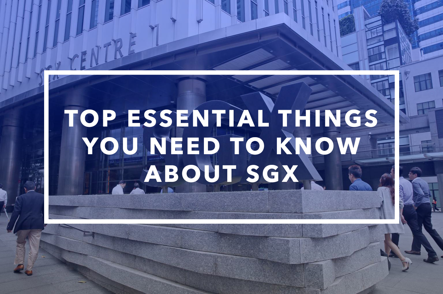 Top Essential Things You Need To Know About SGX