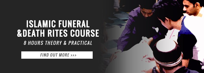 Islamic Funeral And Death Rites Course - April 2019