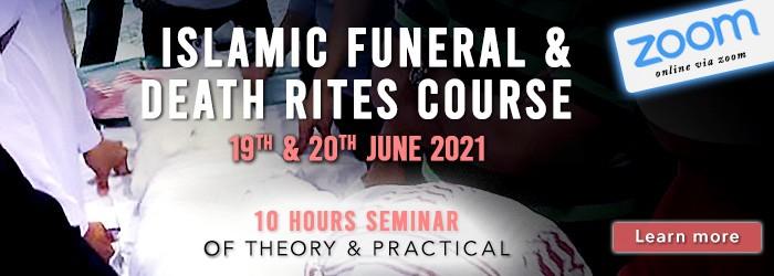 Islamic Funeral Death Rites Course  (June 2021)