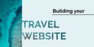 Your Guide to Building your Travel Website