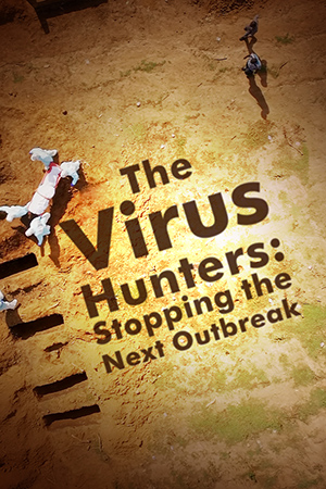 The Virus Hunters: Stopping The Next Outbreak
