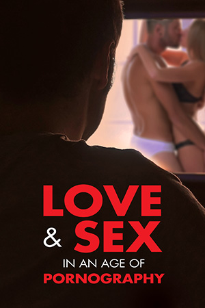 Love & Sex in an Age of Pornography