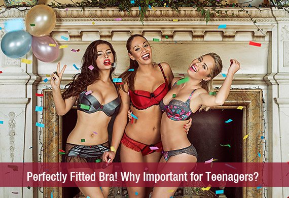 Perfectly Fitted Bra! Why Important for Teenagers???