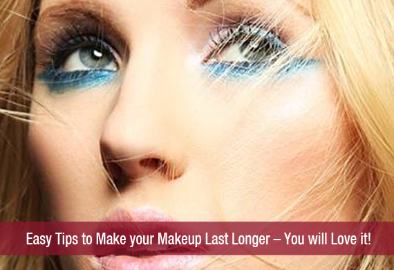 Easy Tips to Make your Make-up Last Longer – You will Love it!
