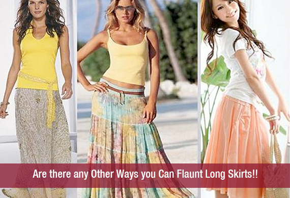 Are there any Other Ways you Can Flaunt Long Skirts!!