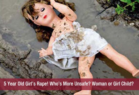 5 Year Old Girl's Rape! Who's More Unsafe? Woman or Girl Child?