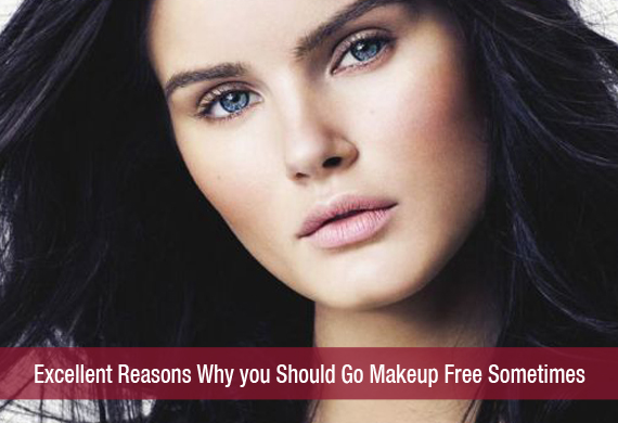 Excellent Reasons Why you Should Go Make-up Free Sometimes…!!