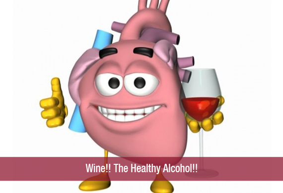 Wine!! The Healthy Alcohol!!