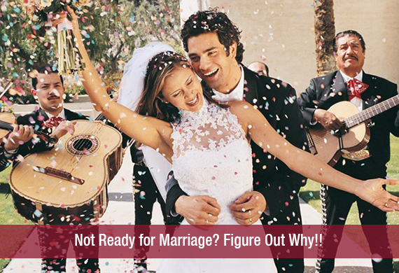 Not Ready for Marriage? Figure Out Why!!