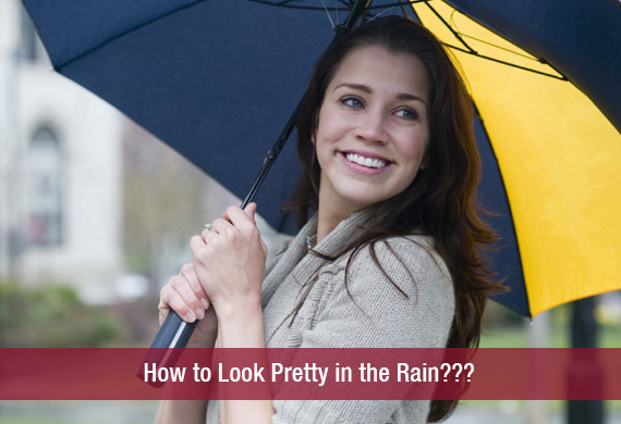 How to Look Pretty in the Rain???